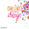 challenges bring change sticker 01