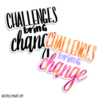 challenges bring change sticker 03